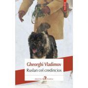 Ruslan cel credincios - Gheorghi Vladimov. Traducere de Adriana Nicoara