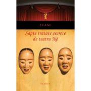 Sapte tratate secrete de teatru No (hardcover) - ZEAMI
