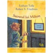 Secretul lui Milton, o aventura a cunoasterii prin intermediul puterii Prezentului - Eckhart Tolle