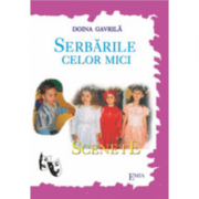 Serbarile celor mici. Scenete - Doina Gavrila