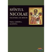 Sfantul Nicolae, facatorul de Minuni. Viata, Canonul, Acatistul. Editie ingrijita de Florin Stuparu