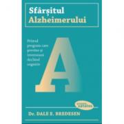 Sfarsitul Alzheimerului. Primul program care previne si inverseaza declinul cognitiv - Dr. Dale E. Bredesen
