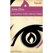Si moartea scrie uneori poeme - Adela Efrim