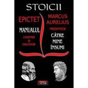 Stoicii: Manualul; Cugetari si dialoguri – Meditatii; Catre mine insumi – Epictet si Marc Aurelius