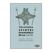 Talcuirea Sfintei Evanghelii de la Matei - sf. Teofilact al Bulgariei