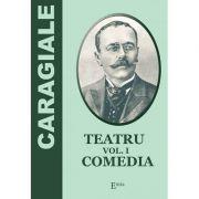 Teatru. Volumul 1. Comedia - Ion Luca Caragiale