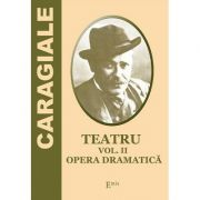 Teatru. Volumul 2. Opera Dramatica - Ion Luca Caragiale