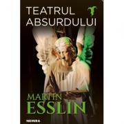 Teatrul absurdului - Martin Esslin. Traducere de Alina Nelega