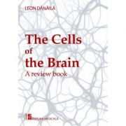The cells of the brain. A review book. Editie in limba engleza - Leon Danaila