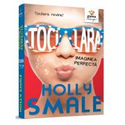 Tocilara. Imaginea perfecta, Volumul 3 - Holly Smale