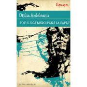 Totul e sa mergi pana la capat - Ottilia Ardeleanu