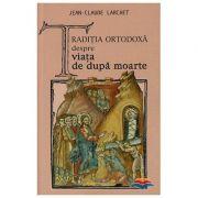 Traditia ortodoxa despre viata de dupa moarte - Jean-Claude Larchet