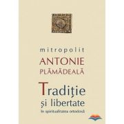 Traditie si libertate în spiritualitatea ortodoxa - Mitropolit Antonie Plamadeala