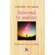 Universul te sustine. Transforma-ti frica in credinta - Gabrielle Bernstein