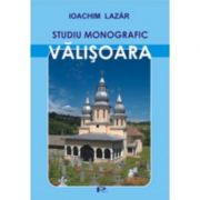 Valisoara. Studiu monografic - Ioachim Lazar