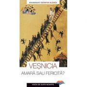 Vesnicia, amara sau fericita - Viata de dupa moarte - arhim. Serafim Alexiev
