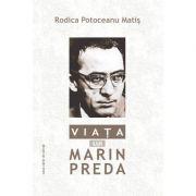Viata lui Marin Preda - Rodica Potoceanu Matis