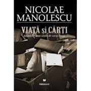 Viata si carti. Amintirile unui cititor de cursa lunga - Nicolae Manolescu