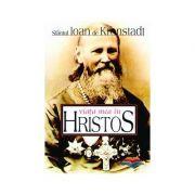 Viata mea in Hristos - sf. Ioan de Kronstadt