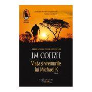Viata si vremurile lui Michael K - J. M. Coetzee