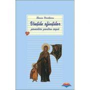Vietile sfintilor - povestiri pentru copii. Vol. 1 - Ileana Vasilescu