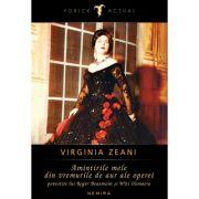Virginia Zeani - Amintirile mele din vremurile de aur ale operei - povestite lui Roger Beaumont si Witi Ihimaera