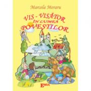 Vis-Visator in lumea povestilor - Marcela Meraru