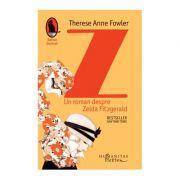 Z. Un roman despre Zelda Fitzgerald - Therese Anne Fowler