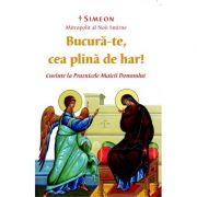 """""""Bucura-te, cea plina de har"""" Cuvinte la Praznicele Maicii Domnului - Simeon, Mitropolit al Noii Smirne"""