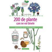200 de plante care ne vor binele. Larousse - Carole Minker