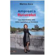 Amprenta fluturelui sau improbabila idila intre Capitalism si Dictatura - Marina Anca