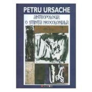 Antropologia, o stiinta neocoloniala - Petru Ursache