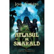 Atlasul de smarald. Seria Cartile Inceputului vol. 1 - John Stephens