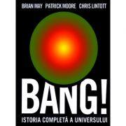 Bang! Istoria completa a universului - Brian May, Patrick Moore, Chris Linttot
