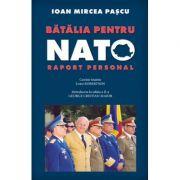 Batalia pentru NATO - Ioan Mircea Pascu