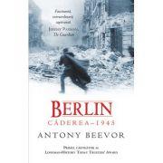 Berlin. Caderea 1945 - Antony Beevor