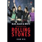 Blue, black and white. Povestea Rolling Stones - Ioan Big