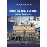 Buna seara, Europa! Cronici diplomatice - George Apostoiu