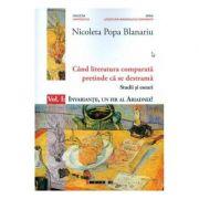 Cand literatura comparata pretinde ca se destrama Vol. 1 - Nicoleta Popa Blanariu