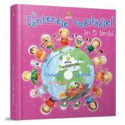 Cantecele copilariei in 5 limbi. Carte cu CD