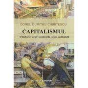 Capitalismul. O dezbatere despre constructia sociala occidentala - Dumitru Dorel Chiritescu