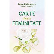 Carte despre feminitate - Pr Psiholog Petru Kolomeitev