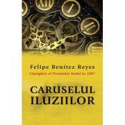 Caruselul iluziilor - Felipe Benitez Reyes