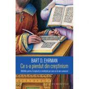 Ce s-a pierdut din crestinism - Bart D. Ehrman. Traducere de Cornelia Dumitru