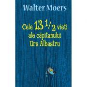 Cele 13 1/2 vieti ale capitanului Urs Albastru - Walter Moers