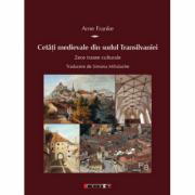 Cetati medievale din sudul Transilvaniei - Zece trasee culturale - Arne Franke
