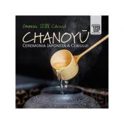 Chanoiu. Ceremonia Japoneza a ceaiului - Gabriel Caciula