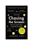 Chasing the Scream. The Search for the Truth About Addiction - Johann Hari