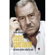 Costel Constantin, un actor printre rolurile sale - Costel Constantin, Ioana Bogdan