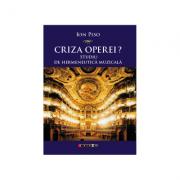 Criza operei? Studiu de hermeneutica muzicala - Ion Piso